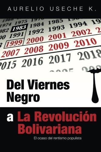 Del Viernes Negro a La Revolución Bolivariana: El ocaso del rentismo populista (Spanish Edition)