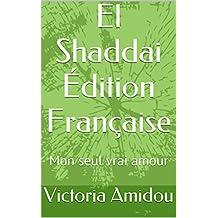 El Shaddai Édition Française: Mon seul vrai amour (French Edition)