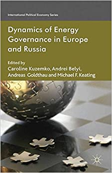 Dynamics of Energy Governance in Europe and Russia (International Political Economy Series)