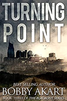 Turning Point: A Post Apocalyptic EMP Survival Fiction Series (The Blackout Series Book 3) by [Akart, Bobby]