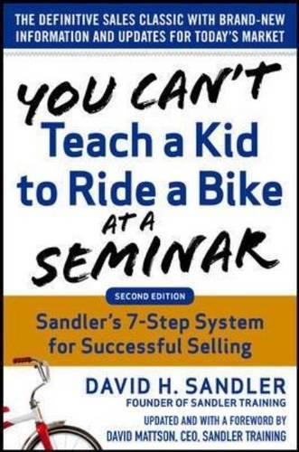 You-Can't-Teach-a-Kid-to-Ride-a-Bike-at-a-Seminar-2nd-Edition-Sandler-Training's-7-Step-System-for-Successful-Selling
