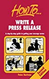 How to Write a Press Release, Peter Bartram, 1857031636