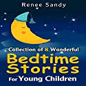 Collection Of 8 Wonderful Bedtime Stories for Young Children Audiobook by Renee Sandy Narrated by Jennifer Gill