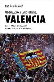 Aproximación A La Historia del Valencia: Cien años de pasión entre Algirós y Mestalla: 5 Deportes: Amazon.es: March, José Ricardo: Libros