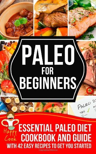 Download By Happy Cook Paleo For Beginners: Essential Paleo Diet Cookbook and Guide with 42 Easy Recipes To Get You Started [Paperback] pdf