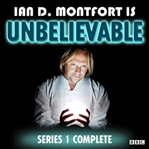 Ian D Montfort Is: Unbelievable: Series 1 Radio/TV Program