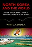 img - for North Korea and the World: Human Rights, Arms Control, and Strategies for Negotiation (Asia in the New Millennium) book / textbook / text book
