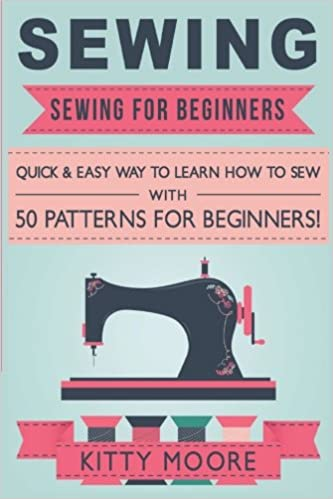 Sewing 5th Edition Sewing For Beginners Quick Easy Way To