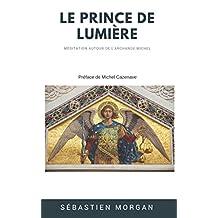 Le Prince de Lumière: Méditation autour de l'Archange Michel (French Edition)
