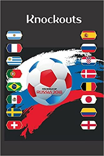 Knockouts: FIFA World Cup Russia 2018: A Notebook with