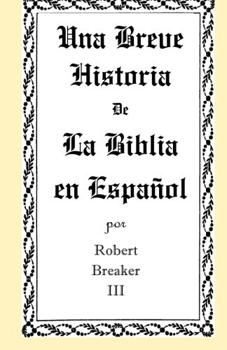 Una Breve Historia de La Biblia en Español (Spanish Edition) [Robert Breaker III] (Tapa Blanda)