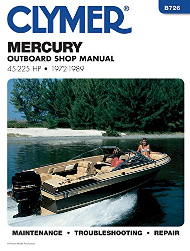 Mercury Outboard Shop Manual: 45-225 Hp, 1972-1989 (B726) by Brand: Clymer Publications