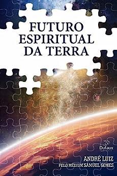 Futuro espiritual da Terra por [Gomes, Samuel]