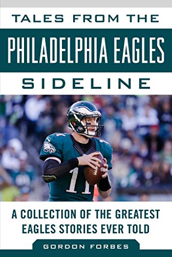 Tales from the Philadelphia Eagles Sideline: A Collection of the Greatest Eagles Stories Ever Told (Tales from the ()