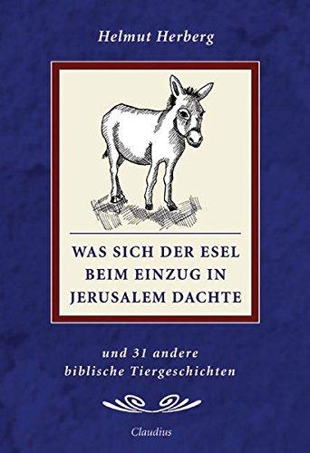 Was sich der Esel beim Einzug in Jerusalem dachte: Und 30 andere biblische Tiergeschichten
