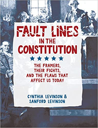 Fault lines in the constitution : the framers, their fights, and the flaws that affect us today --  Cynthia Levinson