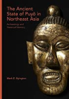 The Ancient State of Puyŏ in Northeast Asia: Archaeology and Historical Memory (Harvard East Asian Monographs)