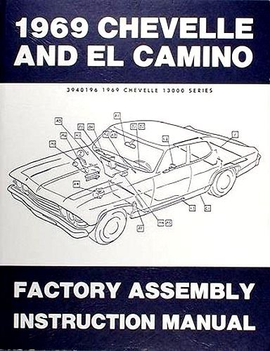 A MUST HAVE FOR OWNERS MECHANICS & RESTORERS - THE 1969 CHEVELLE, SS, MALIBU & EL CAMINO FACTORY ASSEMBLY INSTRUCTION MANUAL. COVERING: 300, Deluxe, Malibu, SS, 396, Concours, El Camino, -
