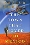 The Town that Moved to Mexico, Arthur Herzog, 0595309542