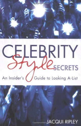 Celebrity Style Secrets: An Insider's Guide to Looking A - List