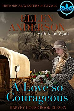 A Love So Courageous: Historical Western Romance (Harvey House Series Book 11)