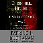 Churchill, Hitler, and 'The Unnecessary War' | Patrick J. Buchanan