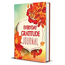 Everyday Gratitude Journal: Daily Gratitude Journal to Write in for Women, Men, and Kids | 5 Minute Journal to be Grateful | Gratitude Journal for Women | DO NOT BUY THE KINDLE VERSION