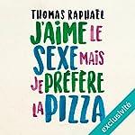 J'aime le sexe, mais je préfère la pizza   Thomas Raphaël