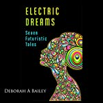 Electric Dreams: Seven Futuristic Tales | Deborah A Bailey