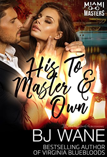 His To Master and Own (Miami Masters Book 5)