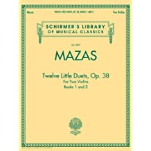 Mazas - Twelve Little Duets for Two Violins, Op. 38, Books 1 & 2: Schirmer's Library of Musical Classics, Vol. 2097