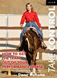 Take Control Vol. 3 - How to Get the Lean Out of Your Performance Horse
