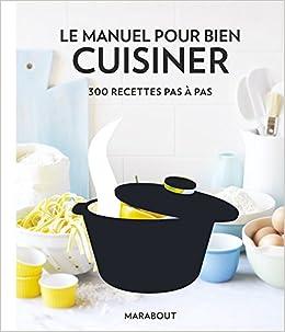 Le manuel pour bien cuisiner: 300 recettes pas à pas