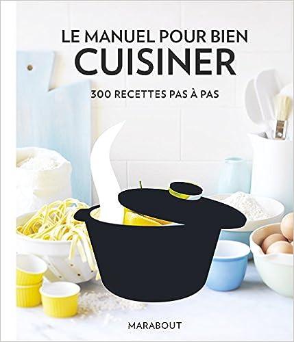 Livre Le manuel pour bien cuisiner: 300 recettes pas à pas pdf