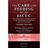 The Care and Feeding of an IACUC: The Organization and Management of an Institutional Animal Care and Use Committee, Second Edition