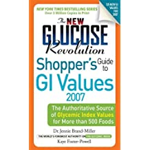 The New Glucose Revolution Shopper's Guide to Low GI Values 2007: The Authoritative Source of Glycemic Index Values for More Than 500 Foods by Dr. Jennie Brand-Miller (2006-11-20)