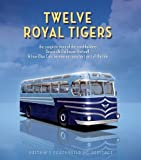 Twelve Royal Tigers: The Complete Story of the Coachbuilders Beccols & Bellhouse Hartwell and How Blue Cars Became an Important Part of the Tale