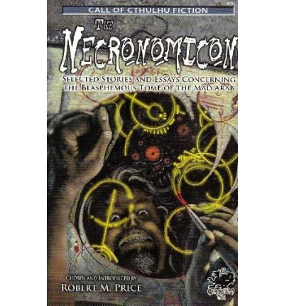 The Necronomicon: Selected Stories and Essays Concerning the Blasphemous Tome of the Mad Arab (Call of Cthulhu Horror Fiction, 6034) ebook