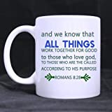 and we know that ALL THINGS WORK TOGETHER FOR GOOD to those who love god, TO THOSE WHO ARE THE CALLED ACCORDING TO HIS PURPOSE ROMANS 8:28 Ceramic White Mug,Bible Quotes Coffee Mug(11 Oz) (Two Sides)