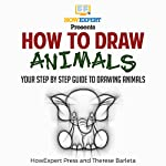 How to Draw Animals |  HowExpert Press,Therese Barleta