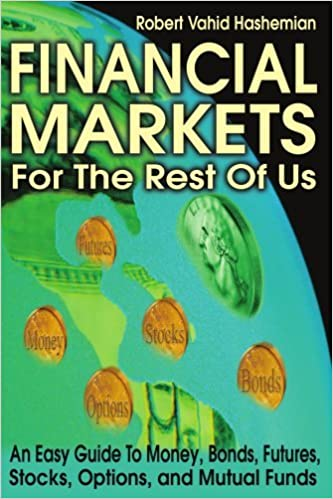 Book Financial Markets For The Rest Of Us: An Easy Guide To Money, Bonds, Futures, Stocks, Options, And Mutual Funds by Robert Hashemian (2001-11-19)