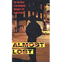 Almost Lost: The True Story of an Anonymous Teenager's Life on the Streets