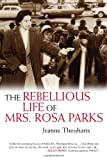 The Rebellious Life of Mrs. Rosa Parks, Jeanne Theoharis, 0807050474