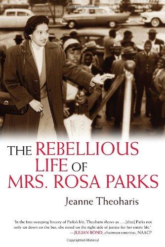 REBELLIOUS LIFE MRS ROSA PARKS