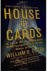 House of Cards: A Tale of Hubris and Wretched Excess on Wall Street by William D. Cohan(2010-02-09) Paperback
