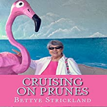 Cruising on Prunes: A Collection of Articles Inspired by a Collection of Inspirational Seniors Audiobook by Bettye Bevan Strickland Narrated by Sheree Wichard