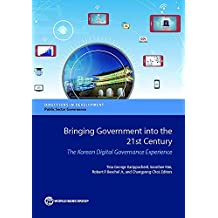 Bringing Government into the 21st Century: The Korean Digital Governance Experience (Directions in Development;Directions in Development - Public Sector Governance)