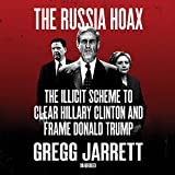 The Russia Hoax: The Illicit Scheme to Clear Hillary Clinton and Frame Donald Trump Pdf Epub Mobi