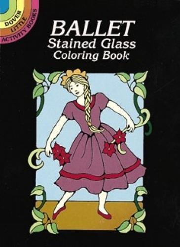 Ballet Stained Glass Coloring Book (Dover Stained Glass Coloring Book)