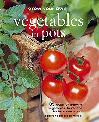 Grow Your Own Vegetables in Pots: 35 ideas for growing vegetables, fruits, and herbs in containers Paperback – February 10, 2011